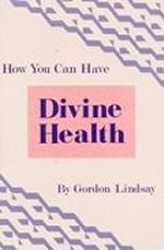 How You Can Have Divine Health by Gordon Lindsay