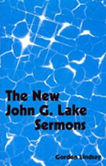 The New John G. Lake's Sermons by Gordon Lindsay