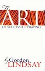The Art of Sucessful Praying by Gordon Lindsay