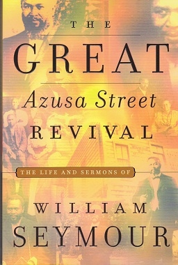 The Great Azusa Street Revival: The Life And Sermons Of William
