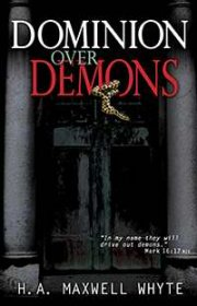 Dominon Over Demons by H.A. Maxwell Whyte