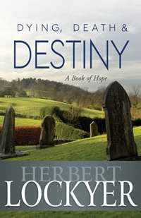 Dying, Death, And Destiny A Book Of Hope