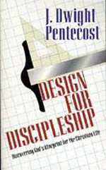 Design for Discipleship by J Dwight Pentecost