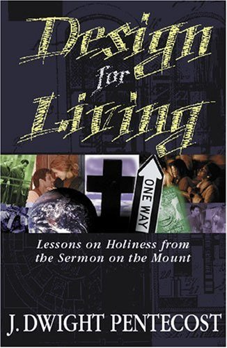 Design for Living by J Dwight Pentecost