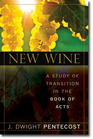 New Wine: A Study of Transition in Acts by J. Dwight Pentecost