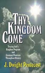 Thy Kingdom Come by J Dwight Pentecost
