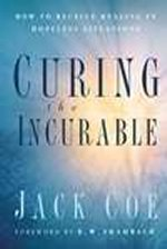Curing The Incurable by Jack Coe