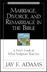 Marriage Divorce & Remarriage in the Bible by Jay E Adams