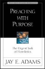 Preaching With Purpose by Jay E Adams