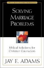 Solving Marriage Problems by Jay E Adams
