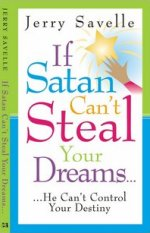 If Satan Can't Steal Your Dreams by Jerry Savelle