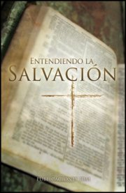 Entendiendo La Salvacion (Understanding Salvation)