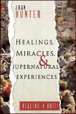 Healings, Miracles, and Supernatural Experiences by Joan Hunter