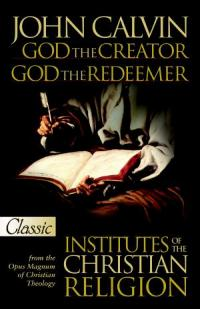 John Calvin God the Creator God the Redeemer