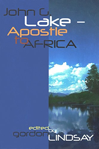 John G Lake: Apostle To Africa by Gordon Lindsay