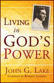 Living in God's Power by John G. Lake