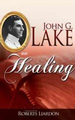 John G Lake On Healing by John G Lake complied by Liardon