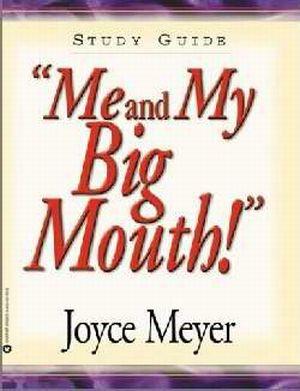 Me and My Big Mouth Study Guide by Joyce Meyer