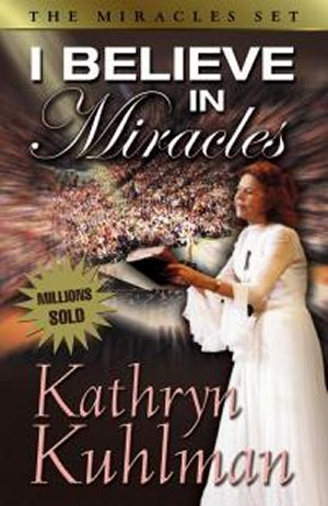 I Believe in Miracles by Kathryn Kuhlman