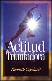 La Actitud Triunfadora (The Winning Attitude) by Kenneth Copeland