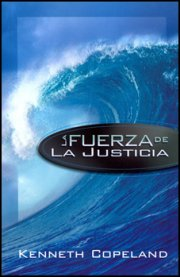 La Fuerza De La Justicia (The Force of Righteousness) by Kenneth Copeland
