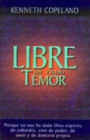 Libre De Todo Temor (Freedom from Fear) by Kenneth Copeland