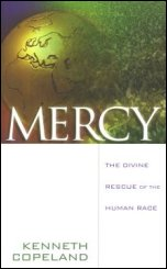 Mercy- The Divine Rescue of the Human Race by Kenneth Copeland