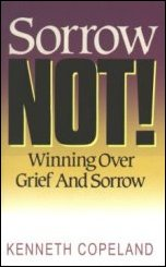 Sorrow Not by Kenneth Copeland