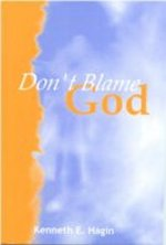 Don't Blame God! by Kenneth Hagin
