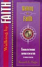 Walking by Faith by Kenneth E Hagin