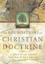 Foundations Of Christian Doctrine by Kevin J Conner