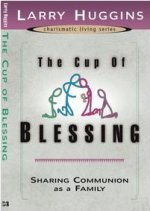 The Cup of Blessing by Larry Huggins