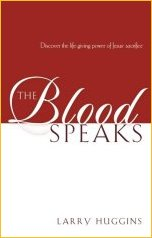 The Blood Speaks by Larry Huggins