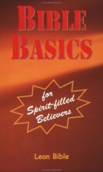 Bible Basics for Spirit-filled Believers by Leon Bible