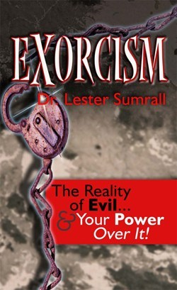 Exorcism - The Reality Of Evil And Your Power Over It
