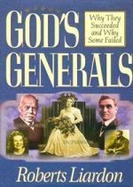 God's Generals: Why They Succeeded & Why Some Fail by Roberts Liardon