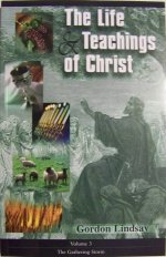 The Life & Teachings of Christ- Vol. 3 The Gathering Storm by Gordon Lindsay