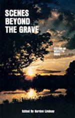 Scenes Beyond the Grave by Gordon Lindsay