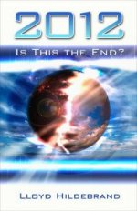 2012: Is This The End? by Lloyd B. Hildebrand
