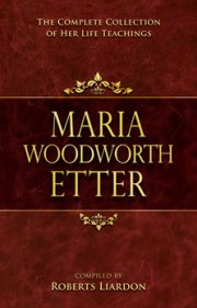 Maria Woodworth Etter- The Complete Collection of Her Life Teachings by Maria Woodworth-Etter Complied by Ro