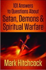 101 Answers To Questions About Satan Demons And Spiritual Warfar