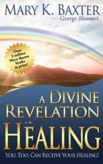 A Divine Revelation Of Healing by Mary K Baxter & George Bloomer