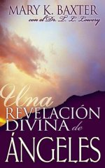 UNA REVELACION DIVINA DE ANGELES (Divine Revelation Of Angels) by Mary K Baxter