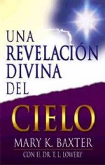 UNA REVELACION DIVINA DEL CIELO (Divine Revelation of Heaven) by Mary K Baxter