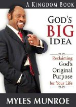 God's Big Idea by Dr Myles Munroe
