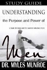 Understanding The Purpose & Power Of Men-Study Guide by Dr Myles Munroe