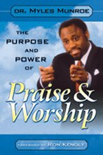 Purpose and Power of Praise And Worship by Dr Myles Munroe