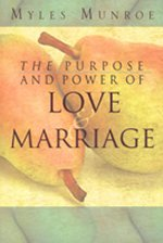 The Purpose and Power of Love and Marriage by Dr Myles Munroe
