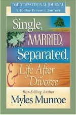Single Married Separated & Life After Divorce-40 Day Journey by Dr Myles Munroe