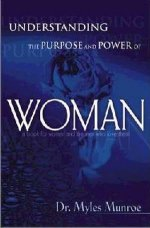 Understanding The Purpose & Power Of Woman by Dr Myles Munroe